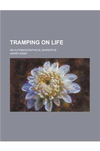Tramping on Life; An Autobiographical Narrative