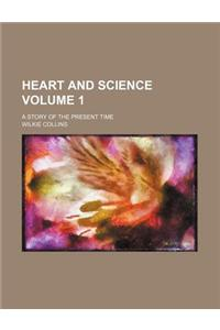 Heart and Science; A Story of the Present Time Volume 1