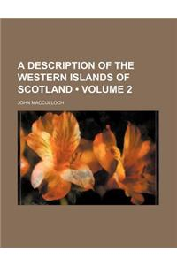 A Description of the Western Islands of Scotland (Volume 2)