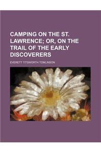 Camping on the St. Lawrence; Or, on the Trail of the Early Discoverers