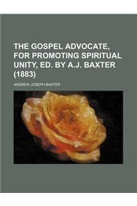 The Gospel Advocate, for Promoting Spiritual Unity, Ed. by A.J. Baxter (1883)