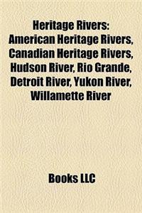 Heritage Rivers: American Heritage Rivers, Canadian Heritage Rivers, Hudson River, Rio Grande, Detroit River, Yukon River, Willamette R