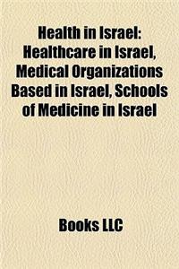 Health in Israel: Healthcare in Israel, Medical Organizations Based in Israel, Schools of Medicine in Israel