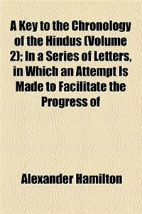 A   Key to the Chronology of the Hindus (Volume 2); In a Series of Letters, in Which an Attempt Is Made to Facilitate the Progress of Christianity in