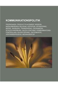 Kommunikationspolitik: Propaganda, Product-Placement, Mission, Missionierende Religion, Agitation, Sponsoring, Messe, Warnung, Transparenz, C