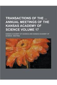 Transactions of the Annual Meetings of the Kansas Academy of Science Volume 17