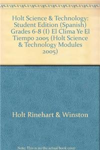 Holt Science & Technology: Student Edition (Spanish) Grades 6-8 (I) El Clima Ye El Tiempo 2005