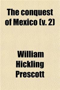 The Conquest of Mexico (Volume 2)