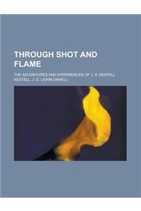 Through Shot and Flame; The Adventures and Experiences of J. D. Kestell