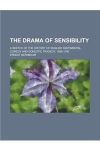 The Drama of Sensibility; A Sketch of the History of English Sentimental Comedy and Domestic Tragedy, 1696-1780
