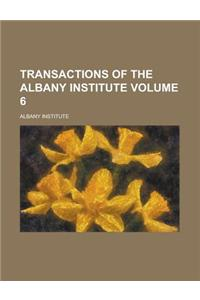Transactions of the Albany Institute (Volume 6)