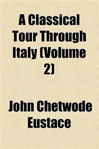 A Classical Tour Through Italy (Volume 2)