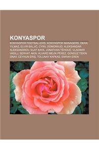 Konyaspor: Konyaspor Footballers, Konyaspor Managers, Okan y Lmaz, Elvir Balji, Cyril Domoraud, Aleksandar Aleksandrov, Suat Kaya