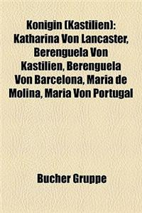 Knigin (Kastilien): Katharina Von Lancaster, Berenguela Von Kastilien, Berenguela Von Barcelona, Maria de Molina, Maria Von Portugal