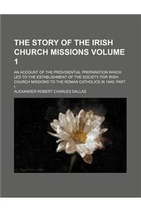 The Story of the Irish Church Missions; An Account of the Providential Preparation Which Led to the Establishment of the Society for Irish Church Miss