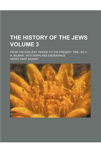 The History of the Jews Volume 3; From the Earliest Period to the Present Time by H. H. Milman with Maps and Engravings