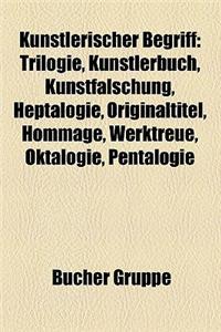 Kunstlerischer Begriff: Trilogie, Kunstlerbuch, Dualismus, Steampunk, Kunstfalschung, Heptalogie, Originaltitel, Hommage, Werktreue, Pentalogi