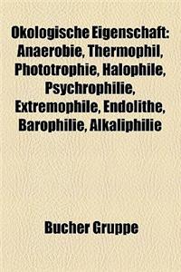 Okologische Eigenschaft: Anaerobie, Thermophil, Phototrophie, Halophile, Psychrophilie, Extremophile, Endolithe, Barophilie, Alkaliphilie