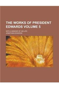 The Works of President Edwards; With a Memoir of His Life Volume 5