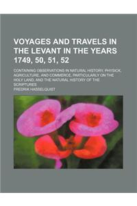 Voyages and Travels in the Levant in the Years 1749, 50, 51, 52; Containing Observations in Natural History, Physick, Agriculture, and Commerce, Parti