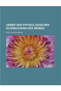 Ueber Den Physiologischen Schwachsinn Des Weibes