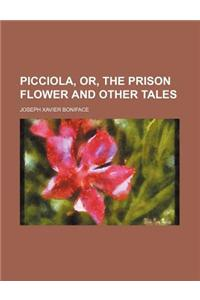 Picciola, Or, the Prison Flower and Other Tales
