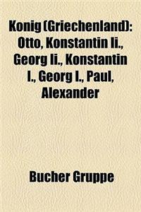Knig (Griechenland): Otto, Konstantin II., Georg II., Konstantin I., Georg I., Paul, Alexander
