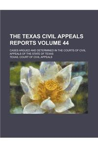 The Texas Civil Appeals Reports; Cases Argued and Determined in the Courts of Civil Appeals of the State of Texas Volume 44