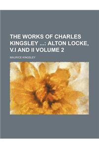 The Works of Charles Kingsley Volume 2; Alton Locke, V.I and II