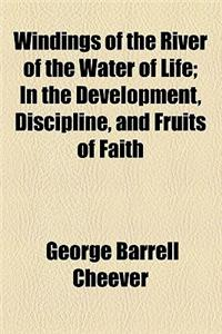 Windings of the River of the Water of Life; In the Development, Discipline, and Fruits of Faith