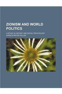 Zionism and World Politics; A Study in History and Social Psychology