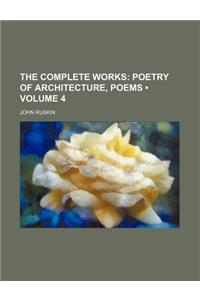 The Complete Works (Volume 4); Poetry of Architecture, Poems