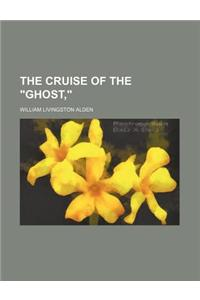 The Cruise of the Ghost,