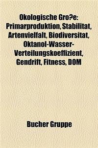 Okologische Grosse: Primarproduktion, Stabilitat, Artenvielfalt, Biodiversitat, Oktanol-Wasser-Verteilungskoeffizient, Gendrift, Fitness,