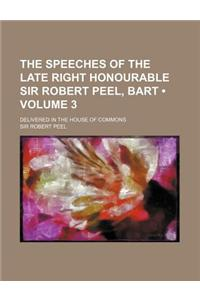 The Speeches of the Late Right Honourable Sir Robert Peel, Bart (Volume 3); Delivered in the House of Commons