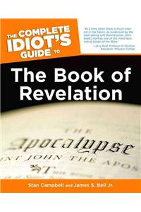 The Complete Idiot's Guide to the Book of Revelation