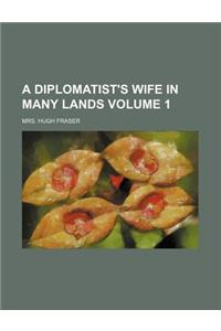 A Diplomatist's Wife in Many Lands Volume 1