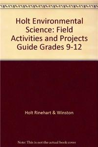 Holt Environmental Science: Field Activities and Projects Guide Grades 9-12