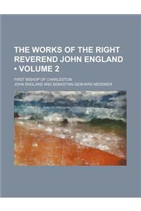 The Works of the Right Reverend John England (Volume 2); First Bishop of Charleston
