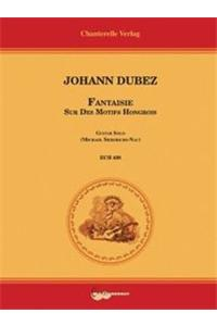 Johann Dubez: Fantaisie Sur Des Motifs Hongrois