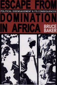 Escape from Domination in Africa Escape from Domination in Africa: Political Disengagement and Its Consequences Political Disengagement and Its Conseq