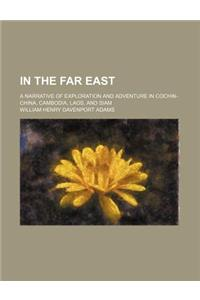 In the Far East; A Narrative of Exploration and Adventure in Cochin-China, Cambodia, Laos, and Siam