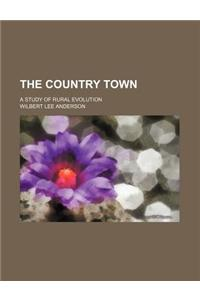 The Country Town; A Study of Rural Evolution