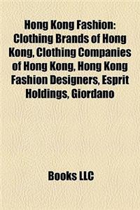 Hong Kong Fashion: Clothing Brands of Hong Kong, Clothing Companies of Hong Kong, Hong Kong Fashion Designers, Esprit Holdings, Giordano