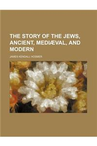 The Story of the Jews, Ancient, Mediaeval, and Modern