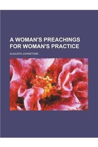 A Woman's Preachings for Woman's Practice