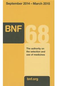 British National Formulary (Bnf) 68 - September 2014 - March 2015: The Authority on the Selection and Use of Medicines