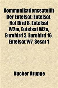 Kommunikationssatellit Der Eutelsat: Eutelsat, Hot Bird 8, Eutelsat W2m, Eutelsat W2a, Eurobird 3, Eurobird 16, Eutelsat W7, Sesat 1