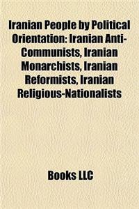 Iranian People by Political Orientation: Iranian Anti-Communists, Iranian Monarchists, Iranian Reformists, Iranian Religious-Nationalists