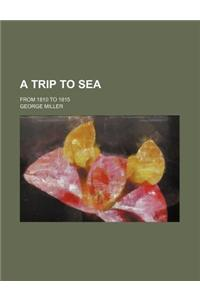 A Trip to Sea; From 1810 to 1815